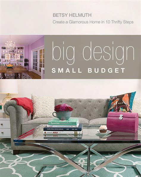 big design small budget create  glamorous home