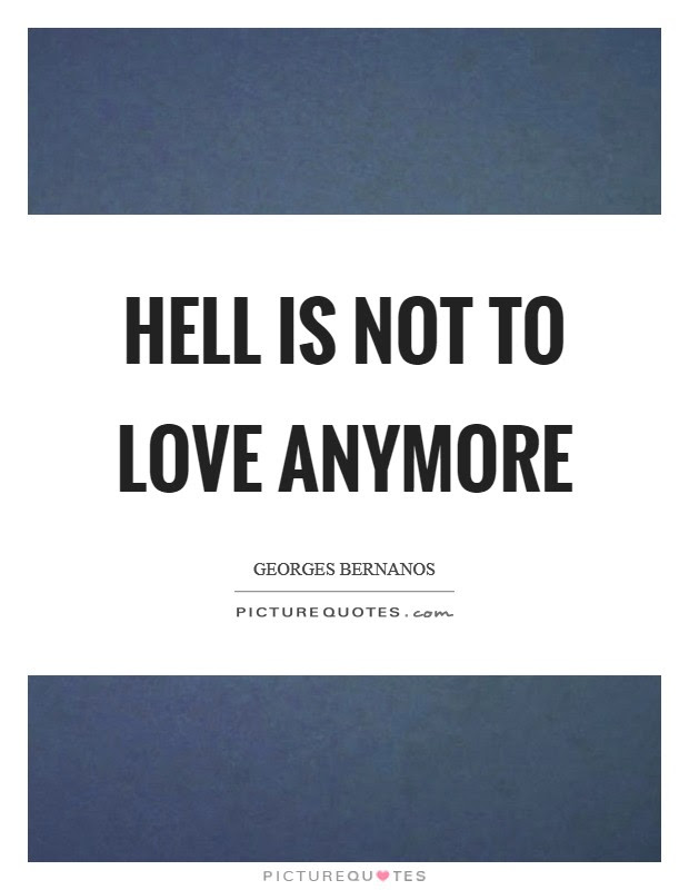 Hell Is Not To Love Anymore Picture Quotes