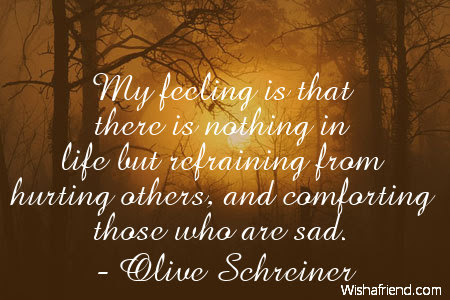 Olive Schreiner Quote My Feeling Is That There Is Nothing In Life