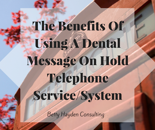 there are many benefits to using a  dental message on hold