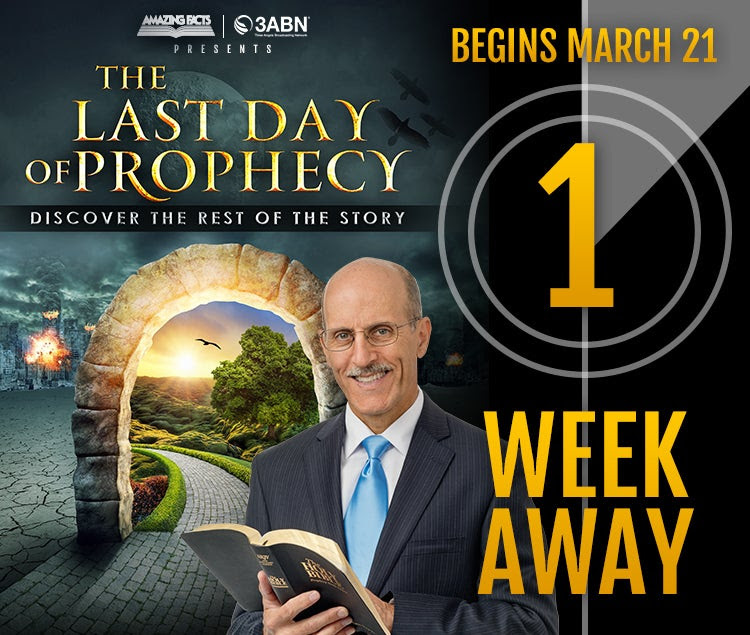 Amazing Facts & 3ABN Presents The Last Day of Prophecy Discover the Rest of the story Begins March 21 2 weeks away