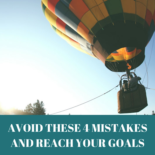 Avoid these 4 mistakes to reach your goals - Janine Gilarde