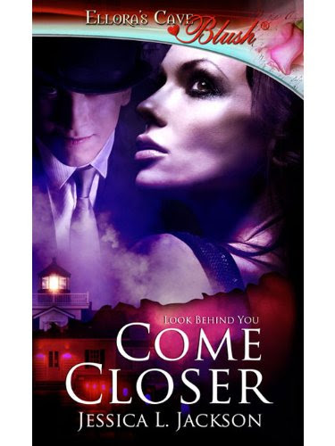 Come Closer: 1 (Look Behind You) by Jessica L. Jackson