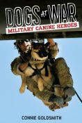 Title: Dogs at War: Military Canine Heroes, Author: Connie Goldsmith