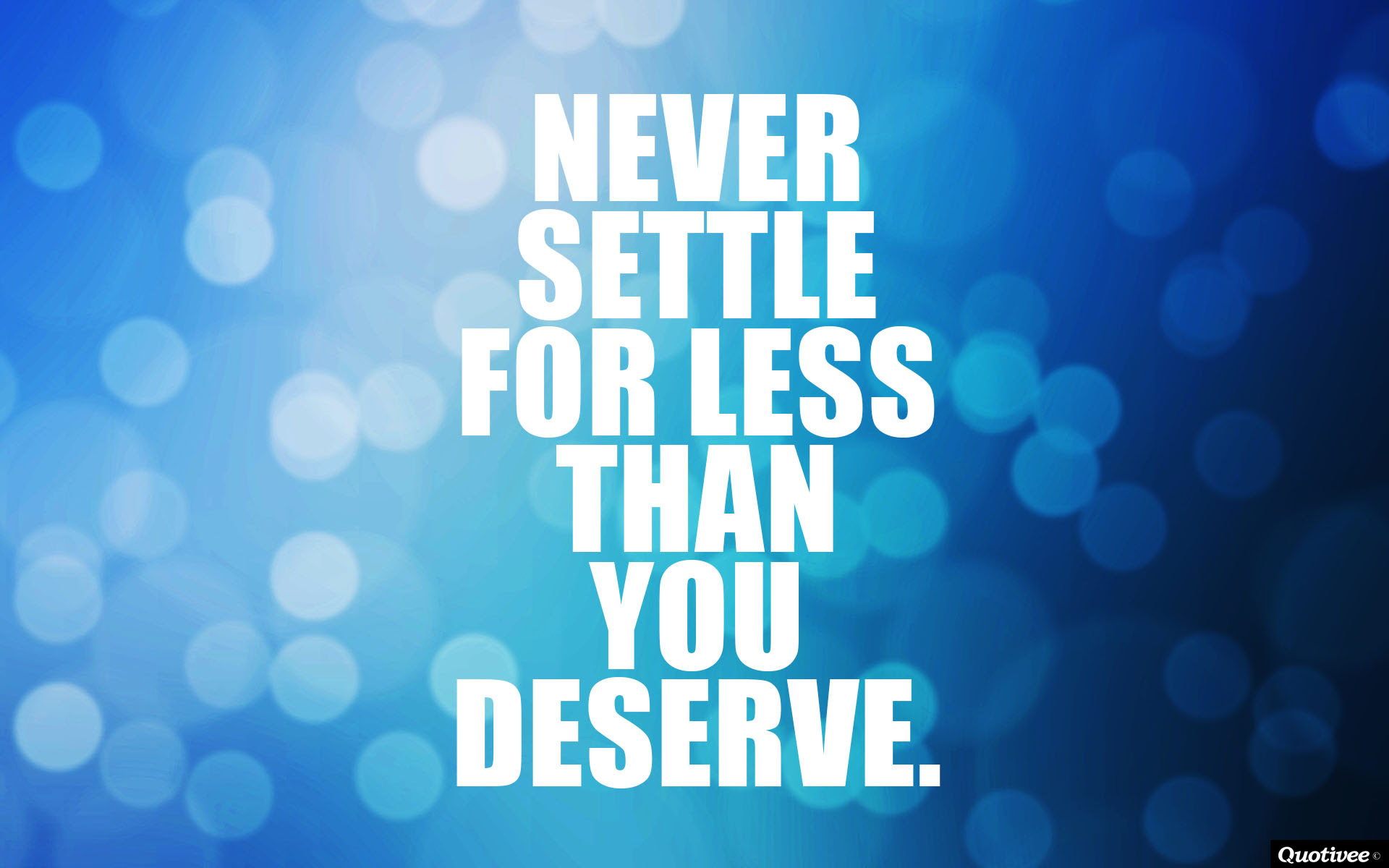 Never Settle For Less Than You Deserve Quotivee Motivation Wallpaper