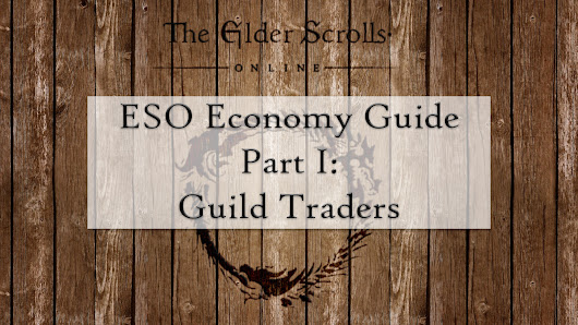 A Comprehensive Guide To The Elder Scrolls Online Economy – Part I