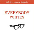 Everybody Writes: Your Go-To Guide to Creating Ridiculously Good Content by Ann Handley | Josh Steimle