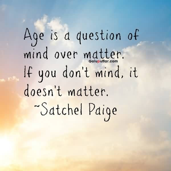 Awesome Age Quote Its Doesnt Matter Gp