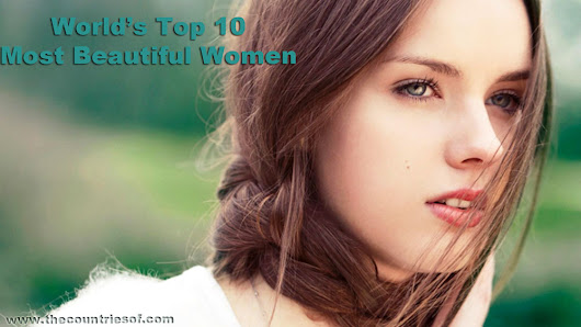 List of Top 10 Most Beautiful Women in the World 2014 | Countries of the World