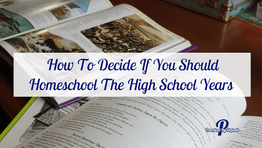 How To Decide If You Should Homeschool The High School Years