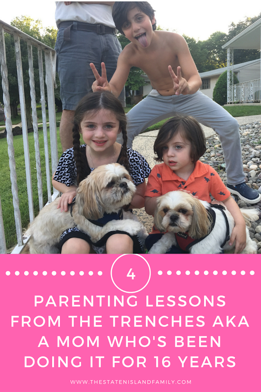 4 Parenting Lessons from The trenches AKA a Mom who's been doing it for 16 years