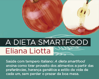 A dieta smartfood | Eliana Liotta - Saúde com tempero italiano: A dieta smartfood ensina como tirar proveito dos alimentos a partir das preferências, herança genética e estilo de vida de cada um, sem perder o prazer da boa mesa.