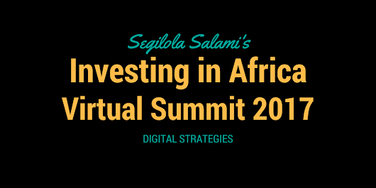 Coming Soon . . . Investing in Africa Virtual Summit 2017 - Segilola Salami