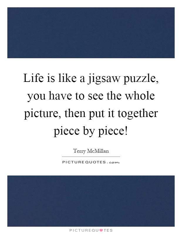 Life Is Like A Jigsaw Puzzle You Have To See The Whole Picture