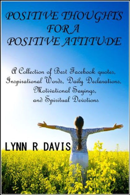 Positive Thoughts For A Positive Attitude: A Collection of Best Facebook quotes, Inspirational ...