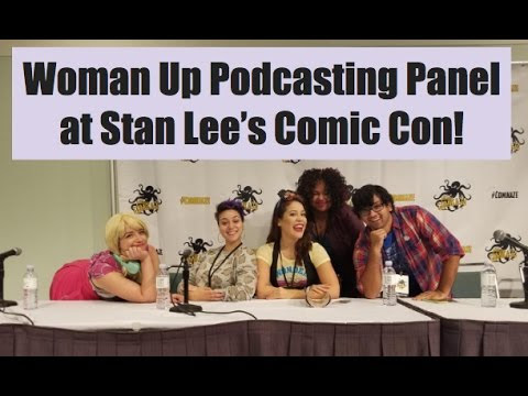 Woman Up Podcasting Panel at LA Comic Con! - YouTube