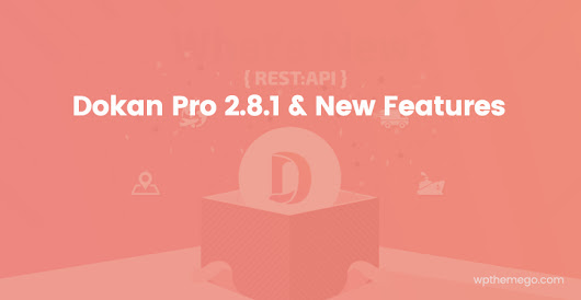 Dokan Pro 2.8.1 and New Features| WPThemeGo