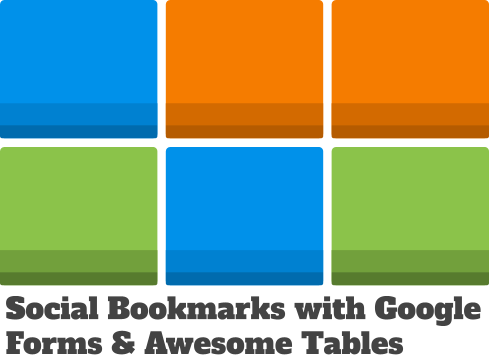 Social Bookmarks using a Google Form & Awesome Tables