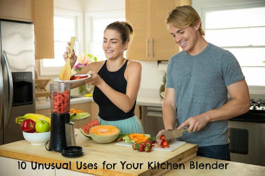 10 Amazing and Unusual Uses for Your Kitchen Blender