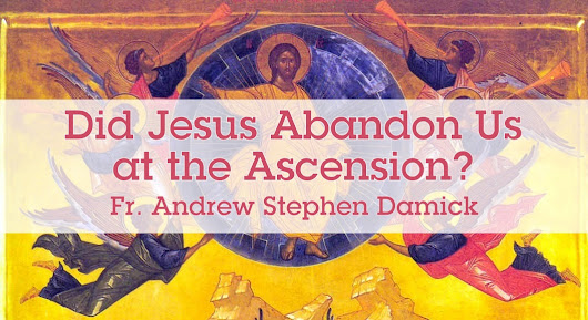Did Jesus Abandon Us at the Ascension? — Roads from Emmaus