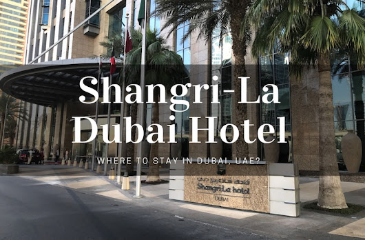 Why the Shangri-La Hotel in Dubai Is the Ultimate Experience?
