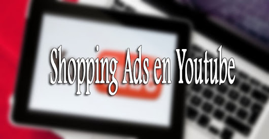 Shopping Ads en Youtube - Vídeos para Youtube | Vídeos corporativos Alicante