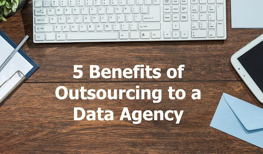 The Top 5 Benefits of Outsourcing to a Data Agency
