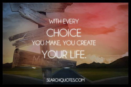 With Every Choice You Make You Create Your Life Picture Quotes