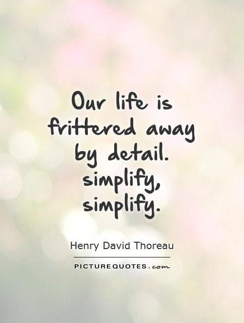 Our Life Is Frittered Away By Detail Simplify Simplify Picture
