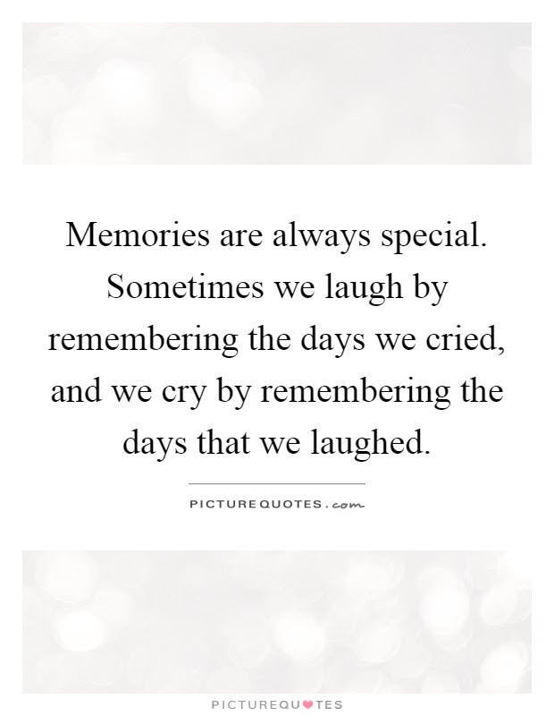 Memories Are Always Special Sometimes We Laugh By Remembering