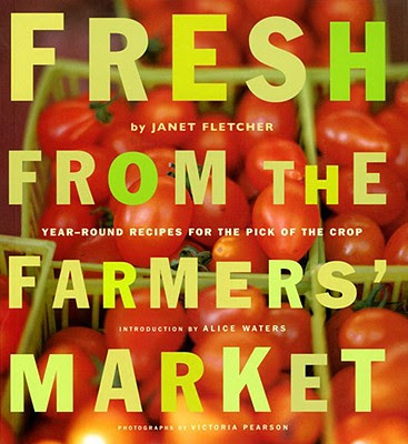 Fresh from the Farmers Market by Janet Fletcher