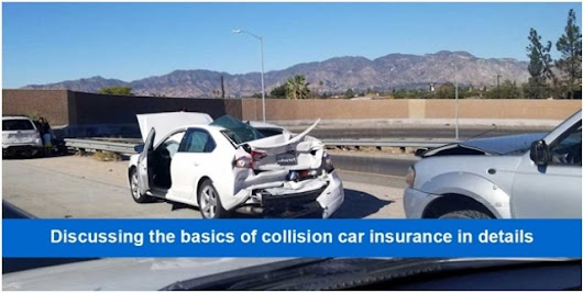 Deliberating the Basics of Collision Car Insurance in Details