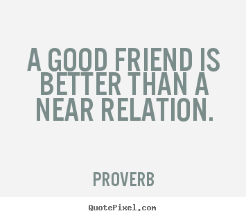 Proverb Picture Quotes A Good Friend Is Better Than A Near
