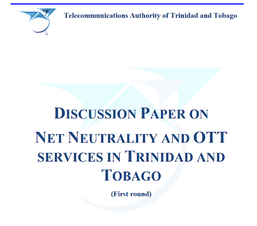 Telecommunications Authority of Trinidad and Tobago proposed guiding principles and policy recommendations on net neutrality and OTT services in Trinidad and Tobago. – please read and comment before October 12 2018