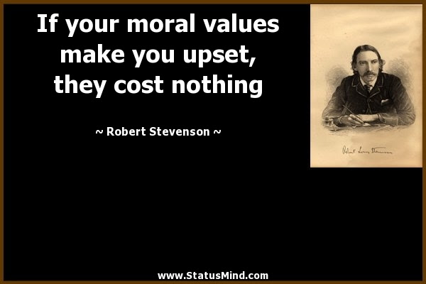 If Your Moral Values Make You Upset They Cost Statusmindcom