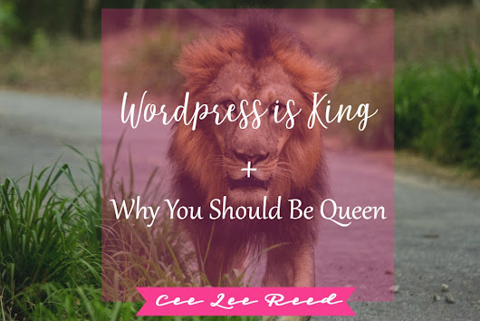 Wordpress is King + Why you should be its Queen