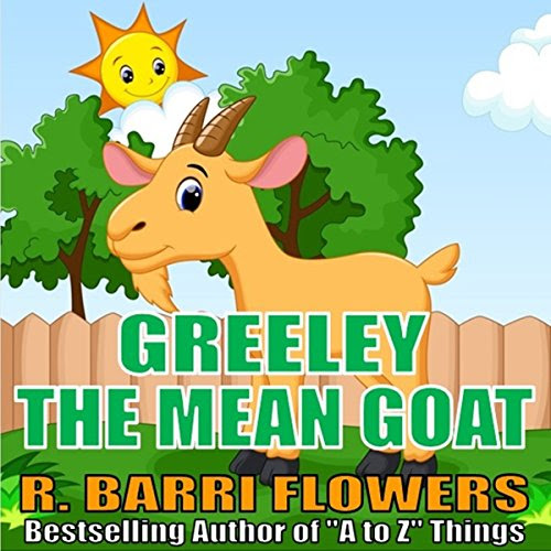 Greeley the Mean Goat (A Children's Picture Book) Audiobook | R. Barri Flowers | Audible.com