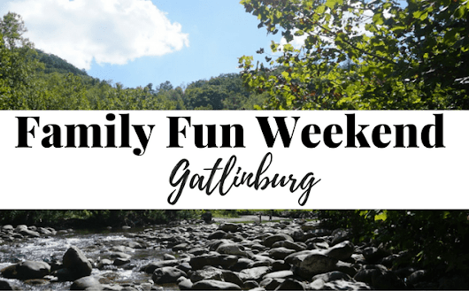Family Weekend to Gatlinburg, Tennessee - Becoming Family