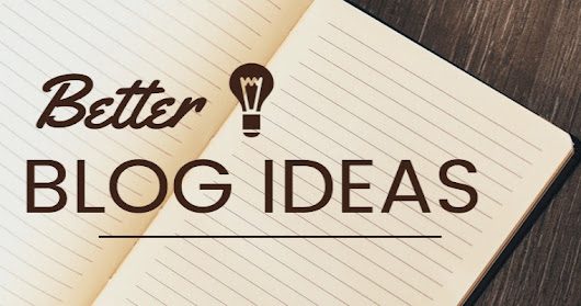 6 Ways to Come up With Better Blog Post Ideas - Search Engine Journal