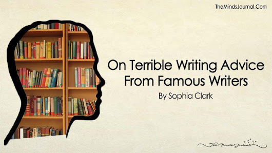 On Terrible Writing Advice From Famous Writers - The Minds Journal