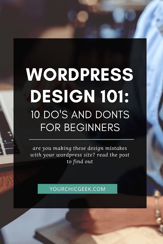 Wordpress Web Design 101: 10 Do's and Dont's for Beginners - YourChicGeek
