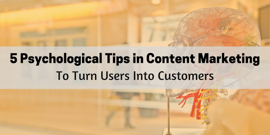 5 Psychological Tips in Content Marketing to Turn Users Into Customers in 2017