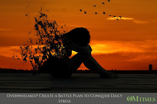 Create a Battle Plan to Conquer Daily Stress - OMTimes Magazine