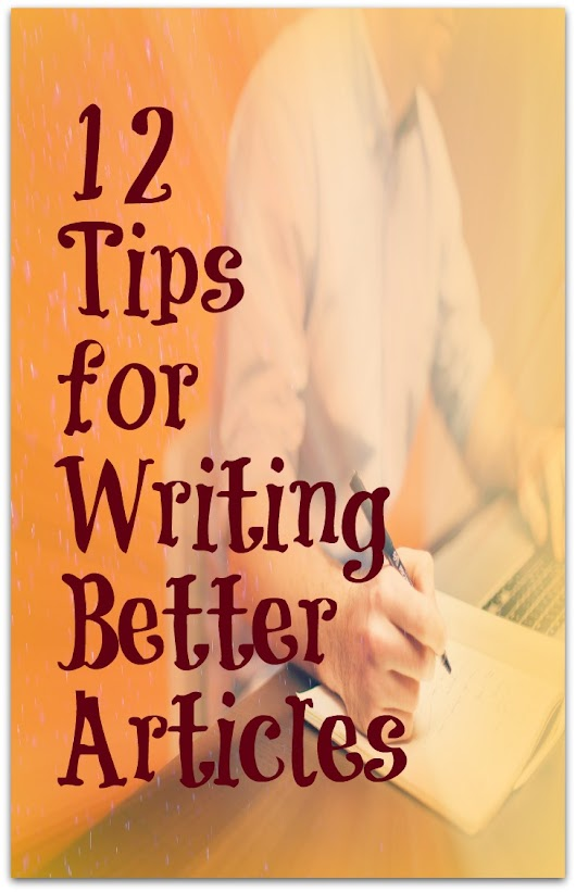 Twelve Tips For Writing Better Articles