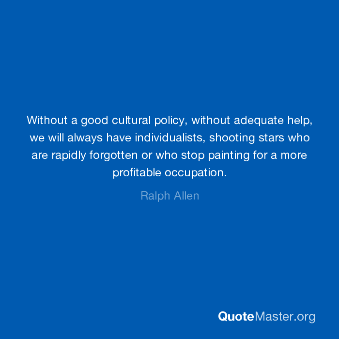 Without A Good Cultural Policy Without Adequate Help We Will