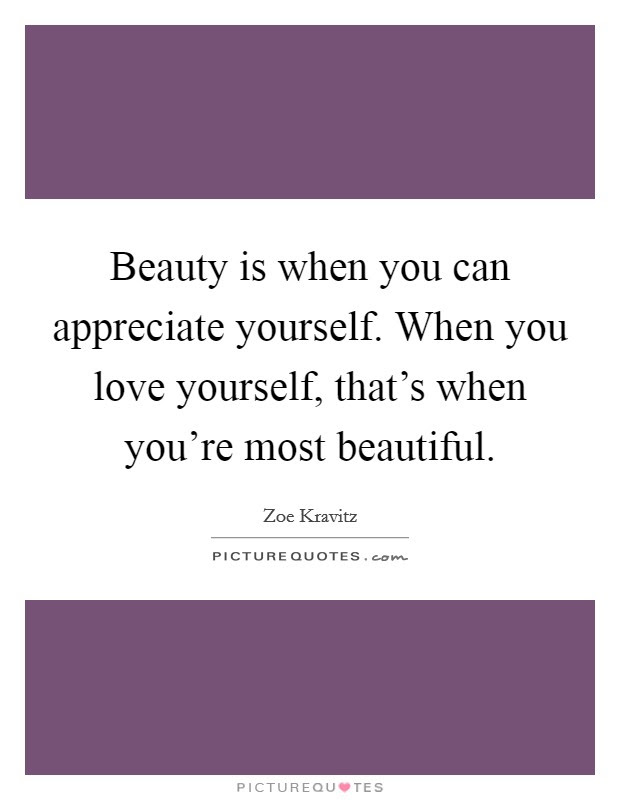 Beauty Is When You Can Appreciate Yourself When You Love