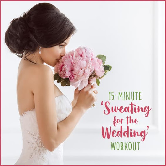 15-Minute 'Sweating For The Wedding' Workout - Get Healthy U