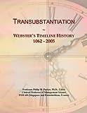 Transubstantiation: Webster's Timeline History, 1062 - 2005