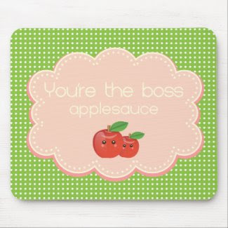 You're the boss, applesauce! mousepad