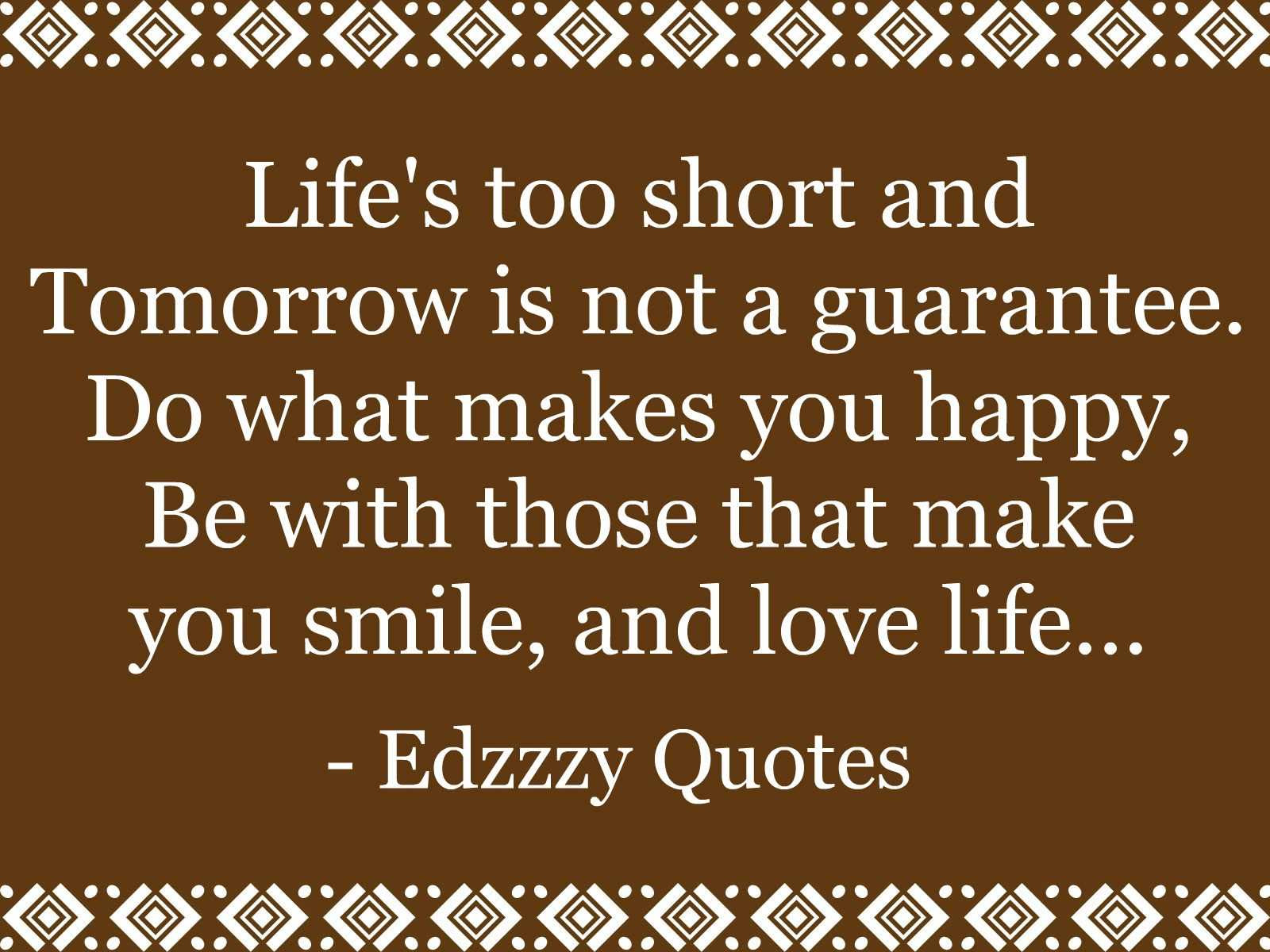 Quotes About Life Too Short 322 Quotes